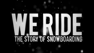 burn PRESENTS: We Ride – The Story of Snowboarding (Full Movie)