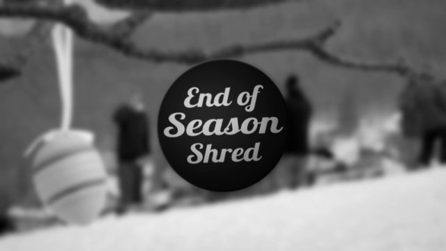 End Of Season Shred